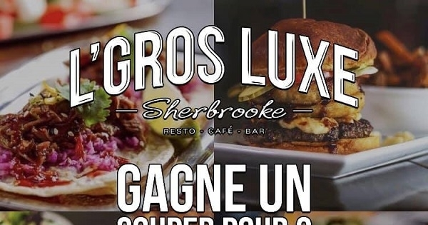 Concours Gagnez un souper pour deux d'une valeur de 50$ chez L'Gros Luxe Sherbrooke!
