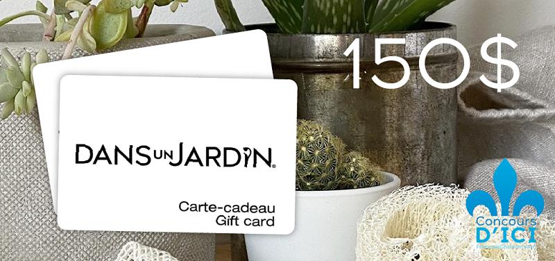 Concours Gagnez l'une des deux cartes-cadeaux d'une valeur de 150$ chez Dans Un Jardin!
