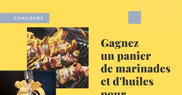 Concours Gagnez un panier cadeau de marinades et huiles pour accompagner vos grillades!