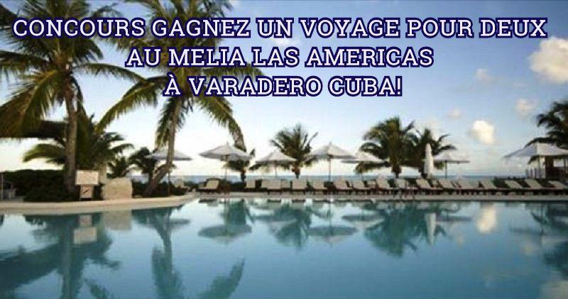 Concours Gagnez un voyage d'une semaine pour deux personnes au MELIA LAS AMERICAS / Varadero CUBA