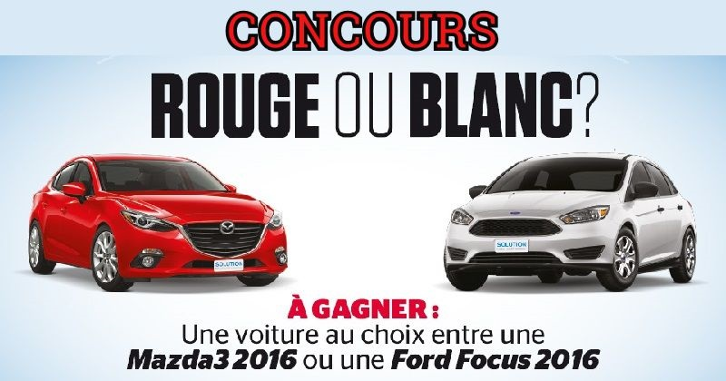 Concours gagnez une voiture Mazda 3 GS 2016 OU Ford Focus SE 2016!