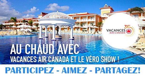 Concours Au chaud grâce à Vacances Air Canada et Le Véro Show!